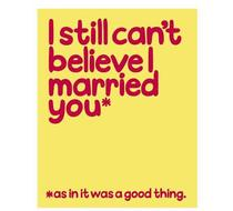 Click to enlarge - Still Can't Believe I Married You Card